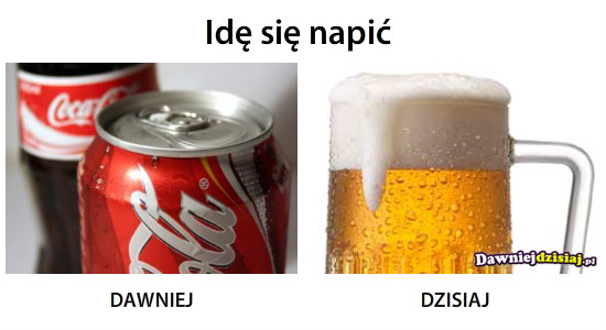 Idę się napić –