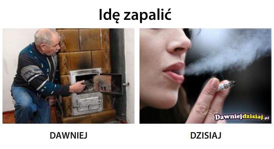 Idę zapalić –