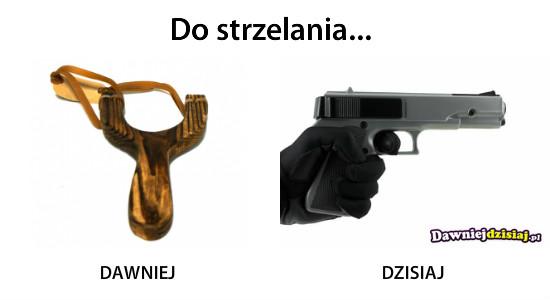 Do strzelania... –